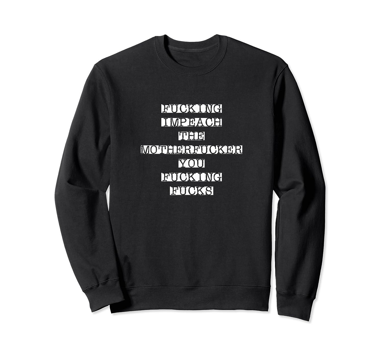 Fucking Impeach The Motherfucker You Fucking Fucks T-shirt Crewneck Sweater
