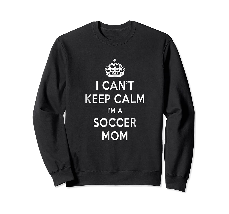 Can't Keep Calm 'm A Soccer Mom Shirts Crewneck Sweater