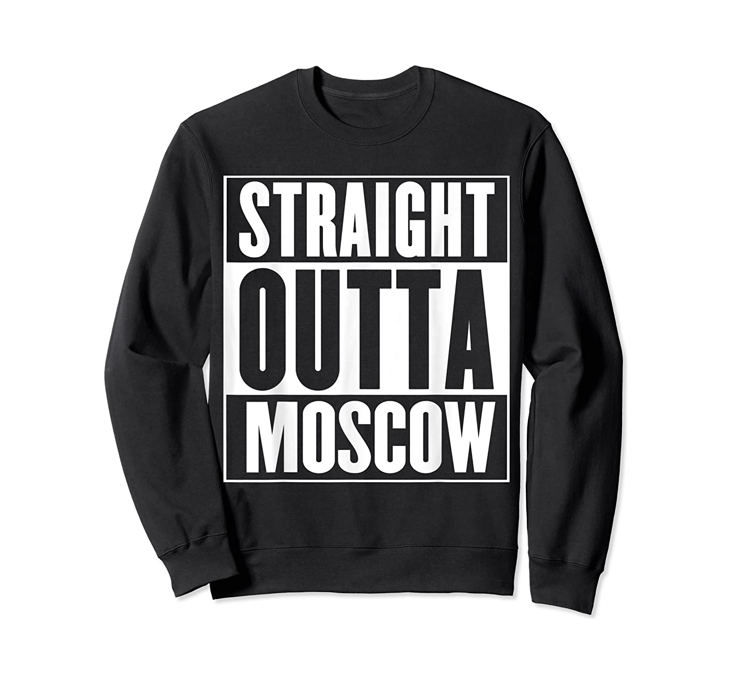 Straight Outta Moscow Shirts Crewneck Sweater