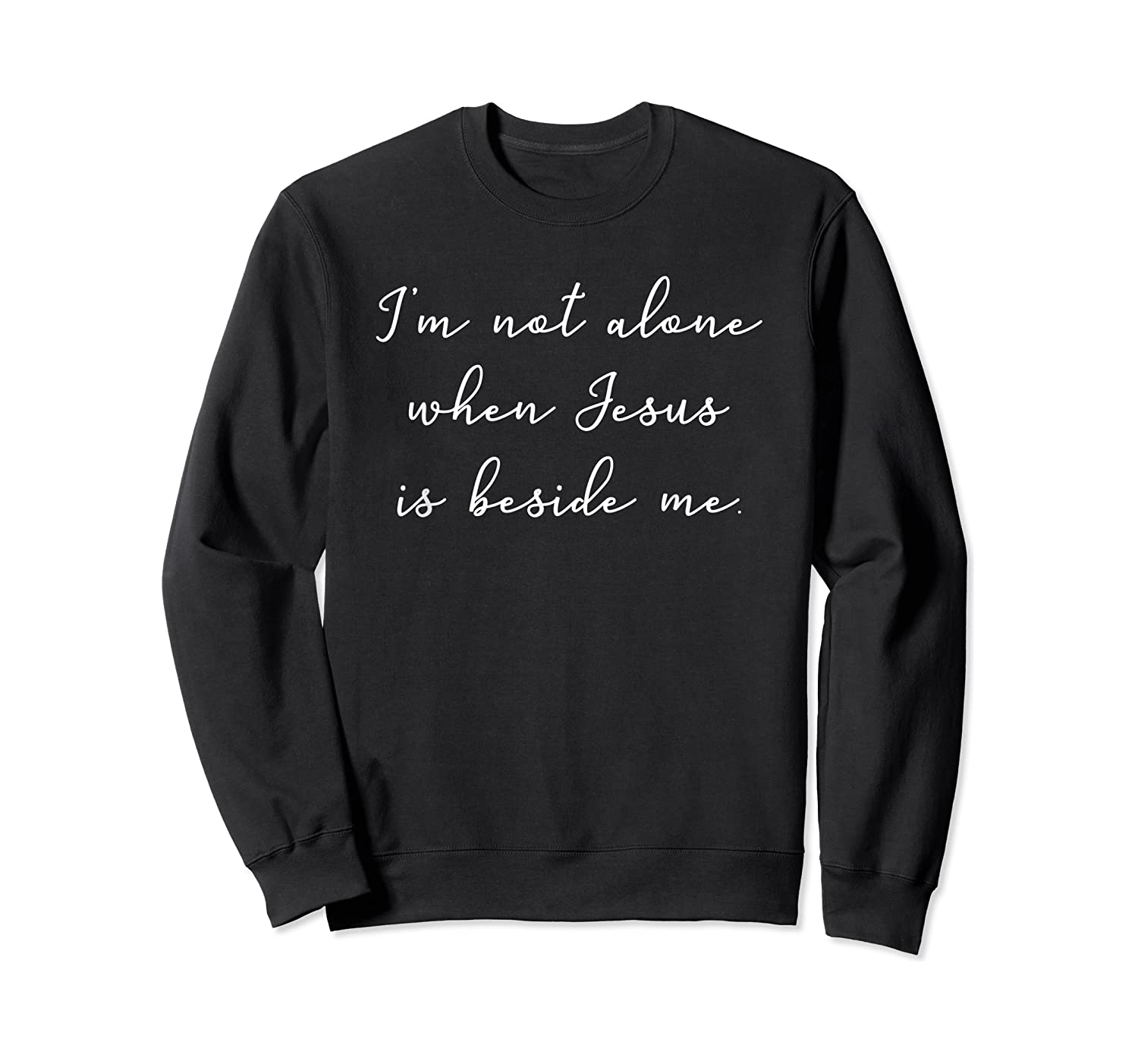 I'm Not Alone When Jesus Is Beside Me Christian Shirts Crewneck Sweater