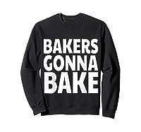 Bakers Gonna Bake Funny Baking Shirts Sweatshirt Black