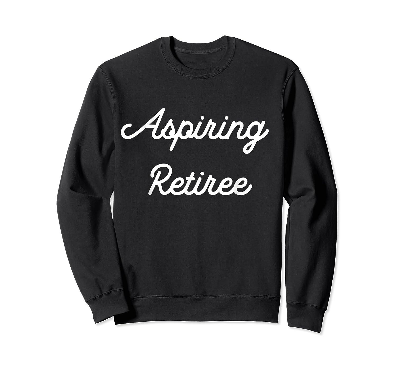 Funny Aspiring Retiree Shirts Crewneck Sweater