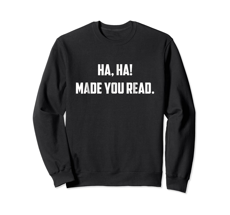 Ha-ha! Made You Read - Funny English Tea Shirt Crewneck Sweater