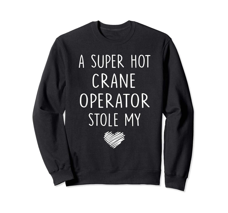 A Super Hot Crane Operator Stole My Heart Girlfriend Wife T-shirt Crewneck Sweater