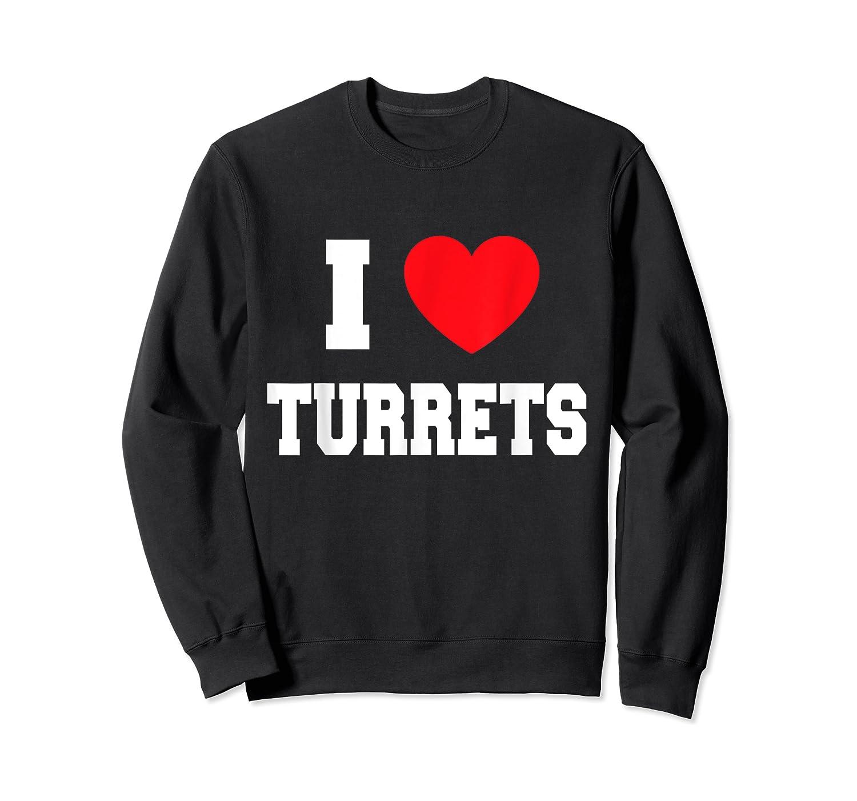 I Love Turrets T-shirt Crewneck Sweater