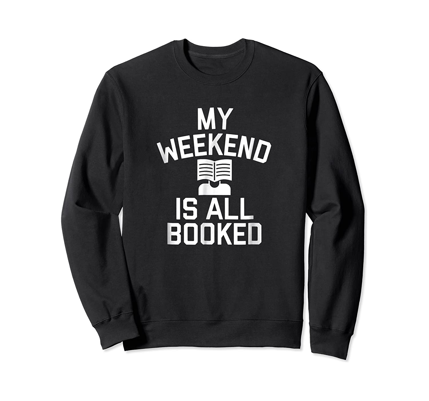 My Weekend Is All Booked T-shirt Reading Book Lover Tea Crewneck Sweater