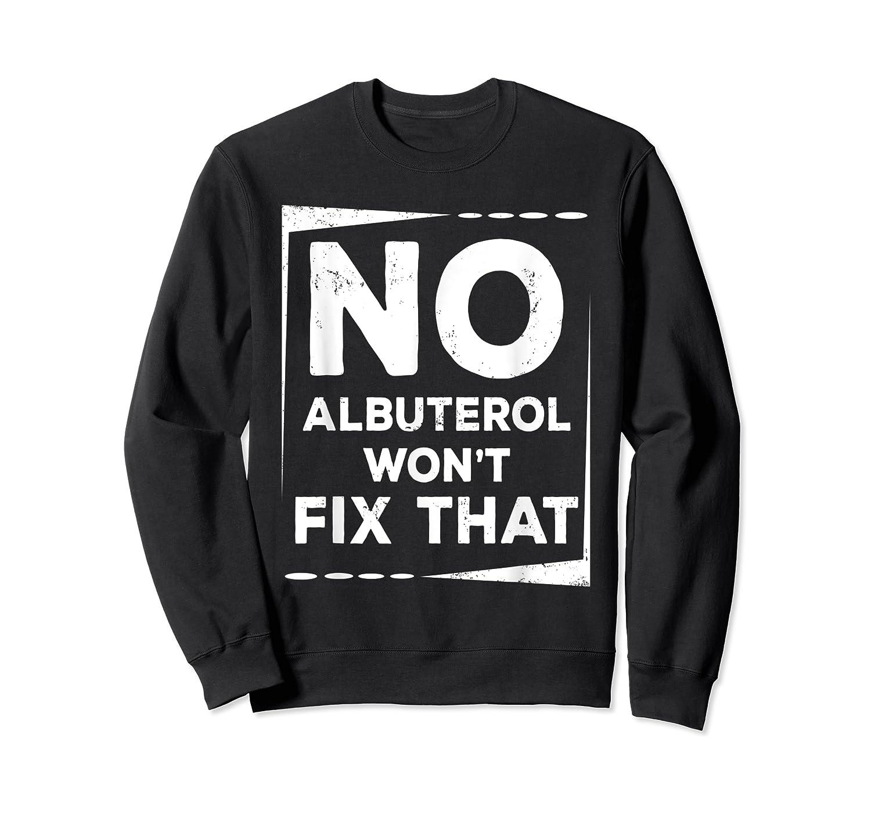 Respiratory Therapy - Albuterol Won't Fix That T-shirt Crewneck Sweater