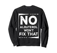 Respiratory Therapy - Albuterol Won't Fix That T-shirt Sweatshirt Black