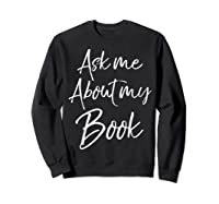 Writing Quote For Literature Student Ask Me About My Book T-shirt Sweatshirt Black