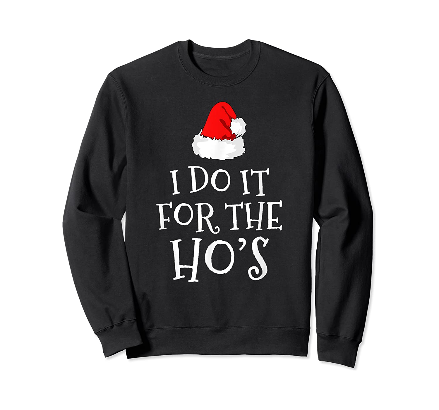 Do T For The Ho's Santa Claus Funny Christmas Gift Shirts Crewneck Sweater