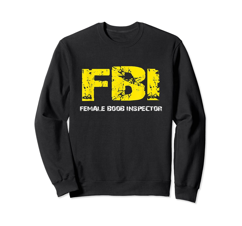 Fbi Female Boob Inspector Tee Gift For Dad Joke T-shirt Crewneck Sweater