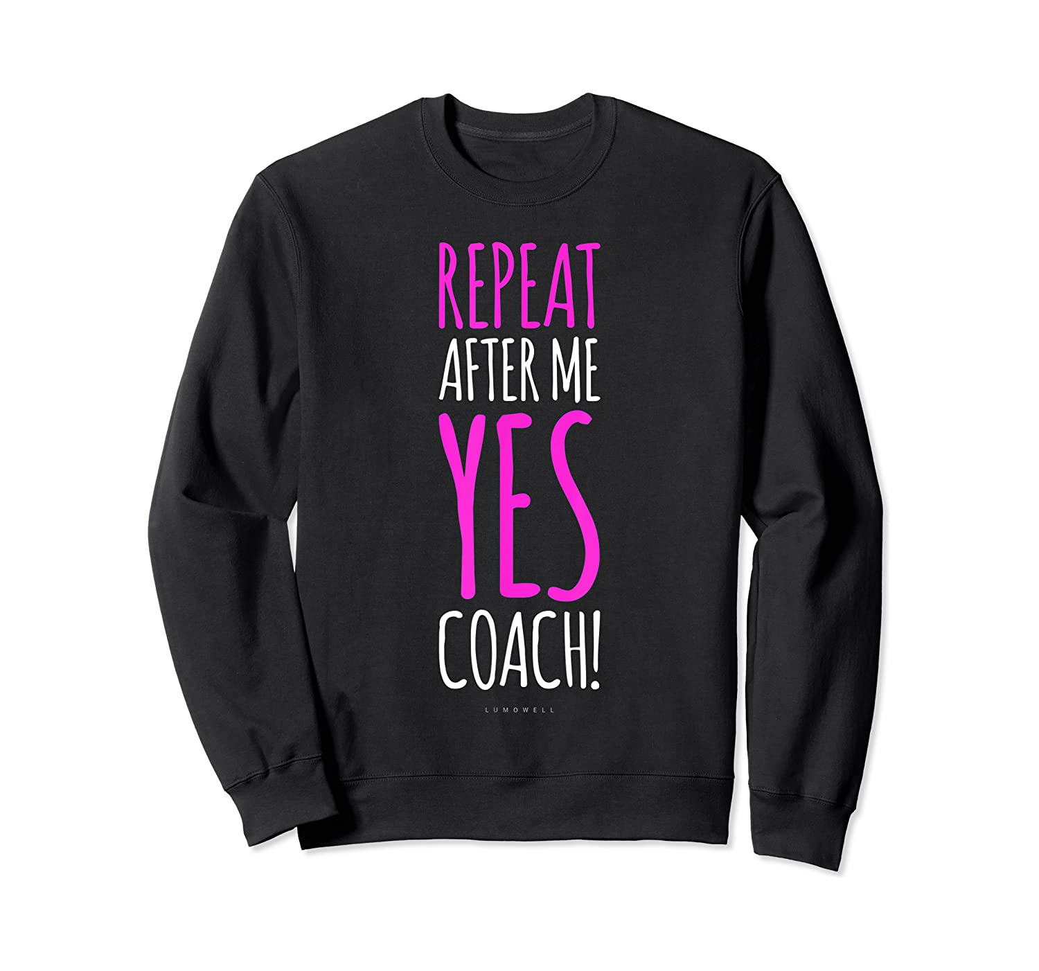 Funny Soccer Coach Repeat After Me Yes Coach Shirts Crewneck Sweater