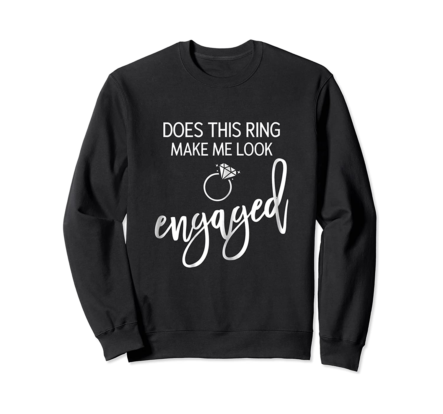 Does This Ring Make Me Look Engaged Navy Blue Shirt Crewneck Sweater
