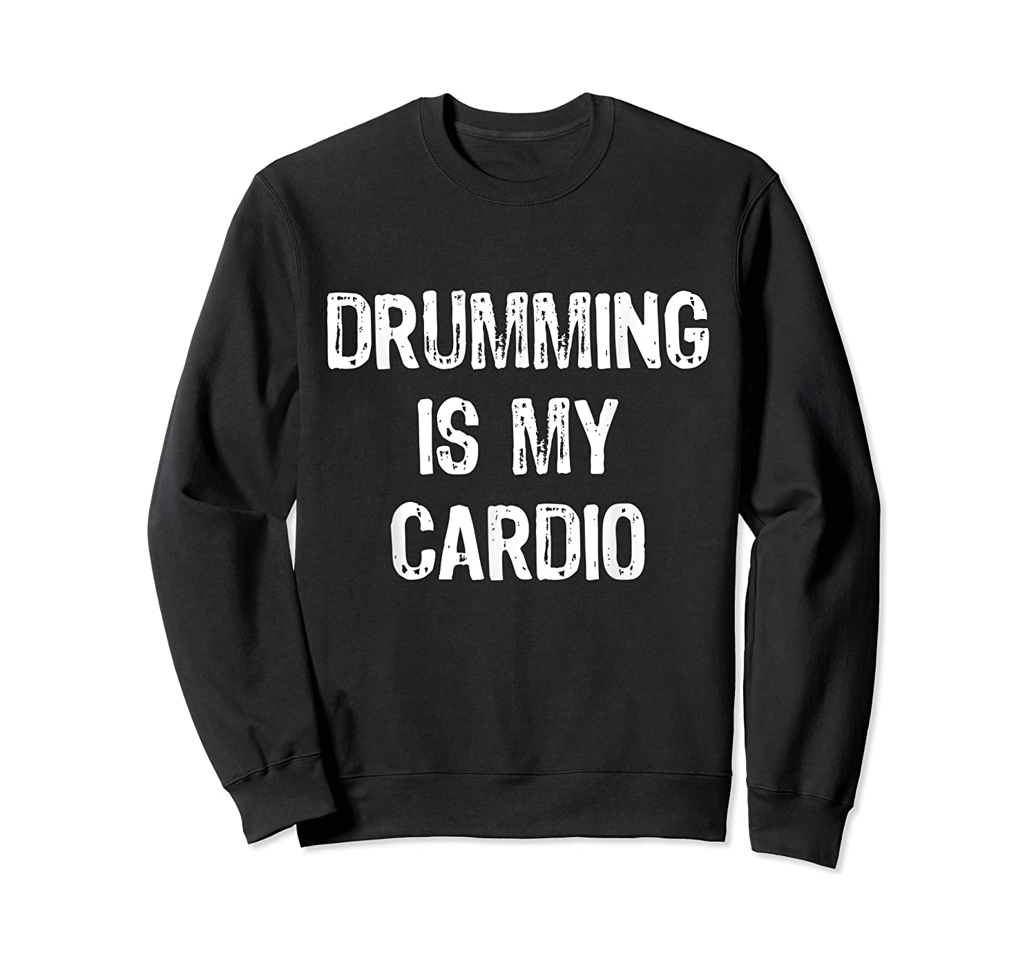 Drumming Is My Cardio Funny Drummers Shirts Crewneck Sweater