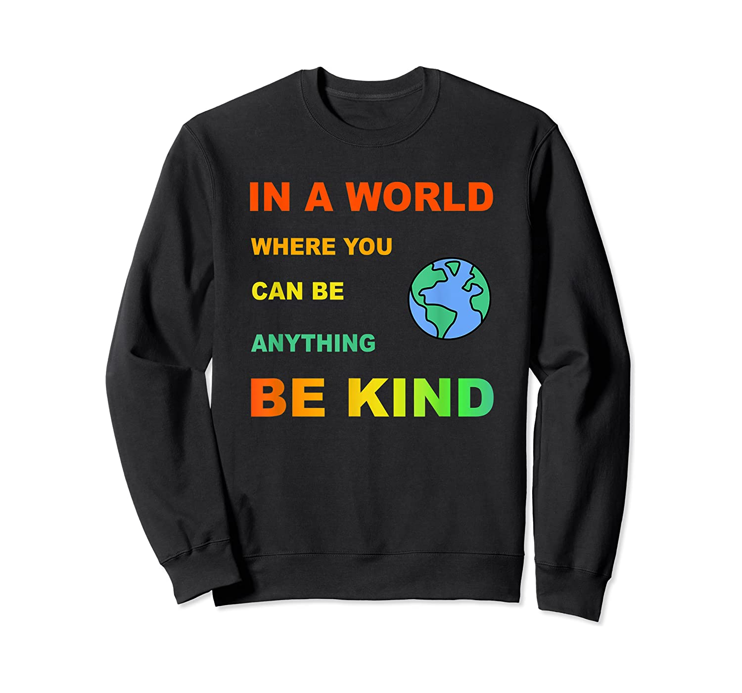 In A World Where You Can Be Anything Be Kind Gift Shirts Crewneck Sweater