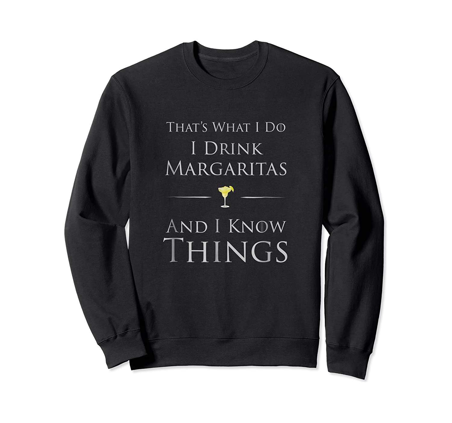 That's What I Do I Drink Margaritas And I Know Things Shirts Crewneck Sweater
