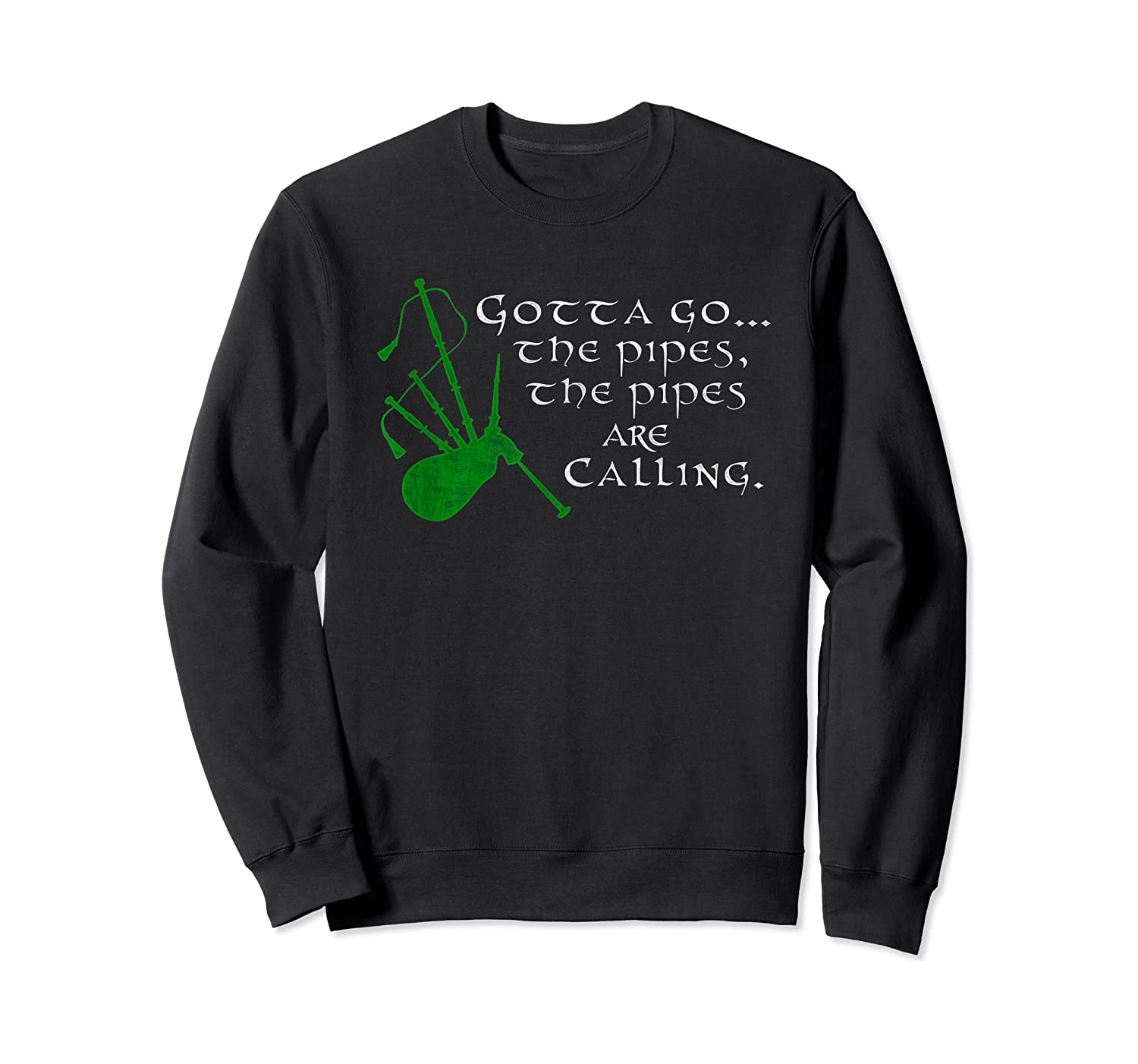 Funny Scottish Quote Gotta Go The Pipes Are Calling Bagpipes T-shirt Crewneck Sweater