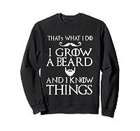 That's What I Do I Grow A Beard And I Know Things Shirts Sweatshirt Black