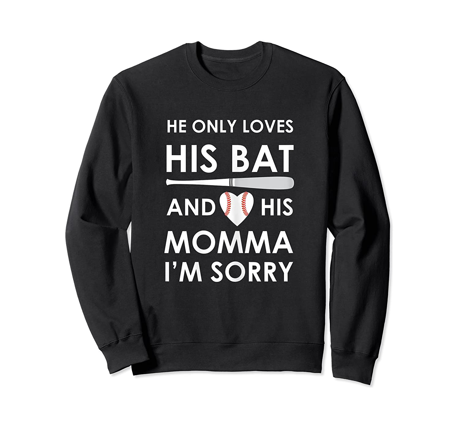 He Only Loves His Bat And His Momma Baseball Mom T-sh Shirts Crewneck Sweater