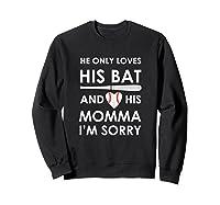 He Only Loves His Bat And His Momma Baseball Mom T-sh Shirts Sweatshirt Black