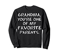 Grandma Youre One My Favorite Parents Mothers Day T-shirt Sweatshirt Black