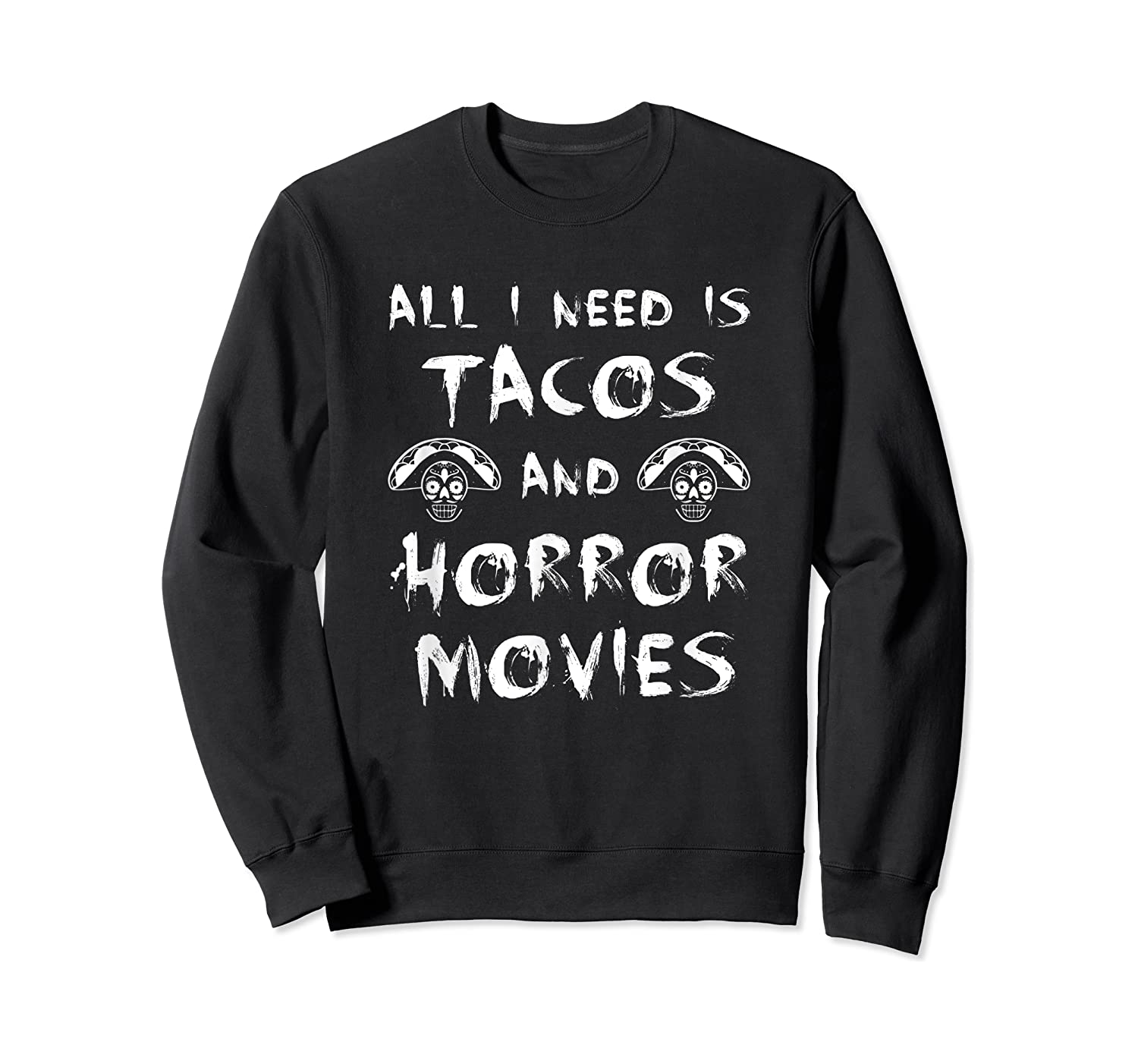 All I Need Is Tacos And Horror Movies Horror Shirts Crewneck Sweater