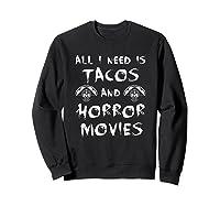 All I Need Is Tacos And Horror Movies Horror Shirts Sweatshirt Black