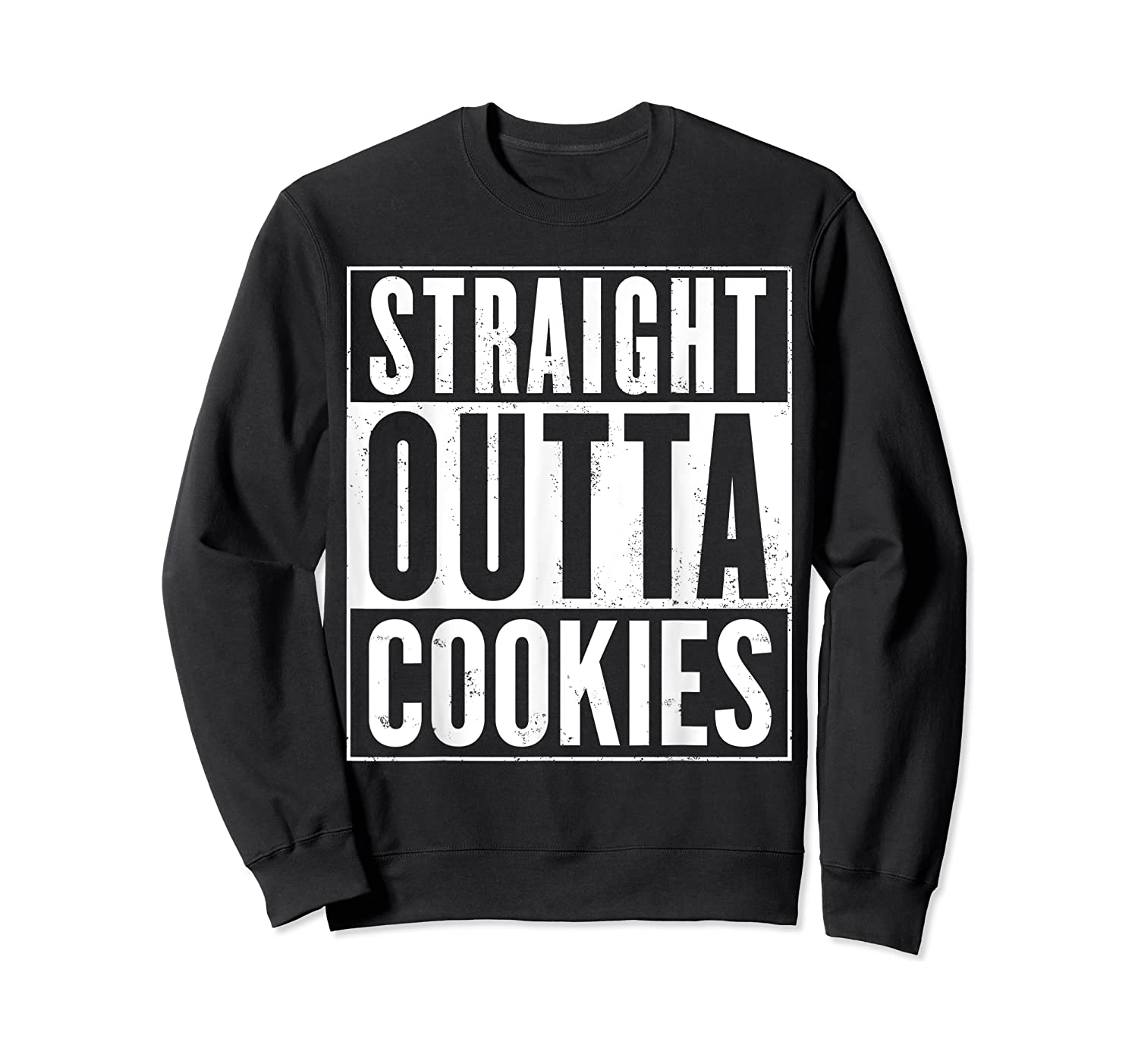 Straight Outta Cookies Distressed Vintage Funny Shirts Crewneck Sweater
