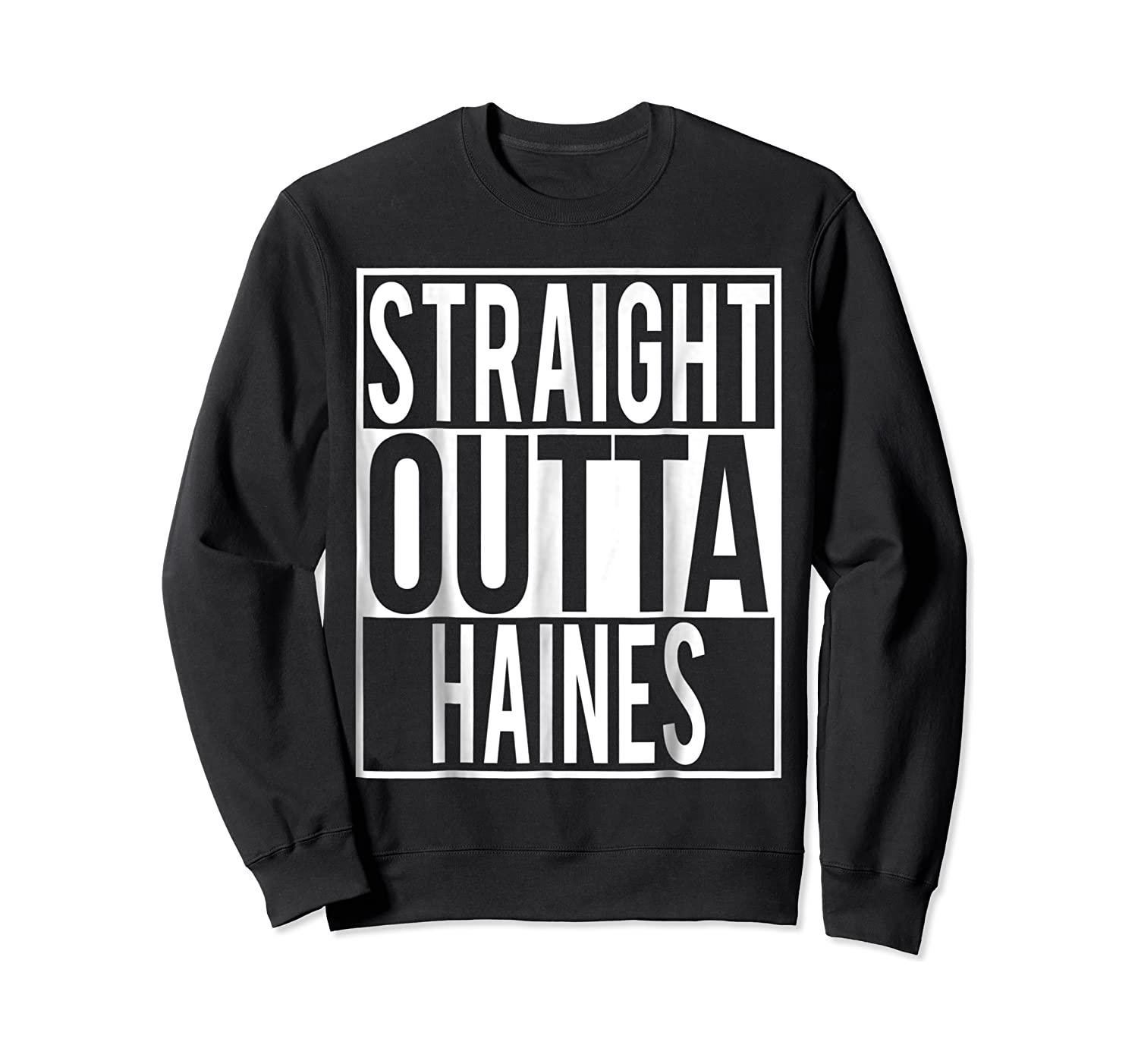 Straight Outta Haines Shirt Crewneck Sweater