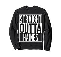 Straight Outta Haines Shirt Sweatshirt Black