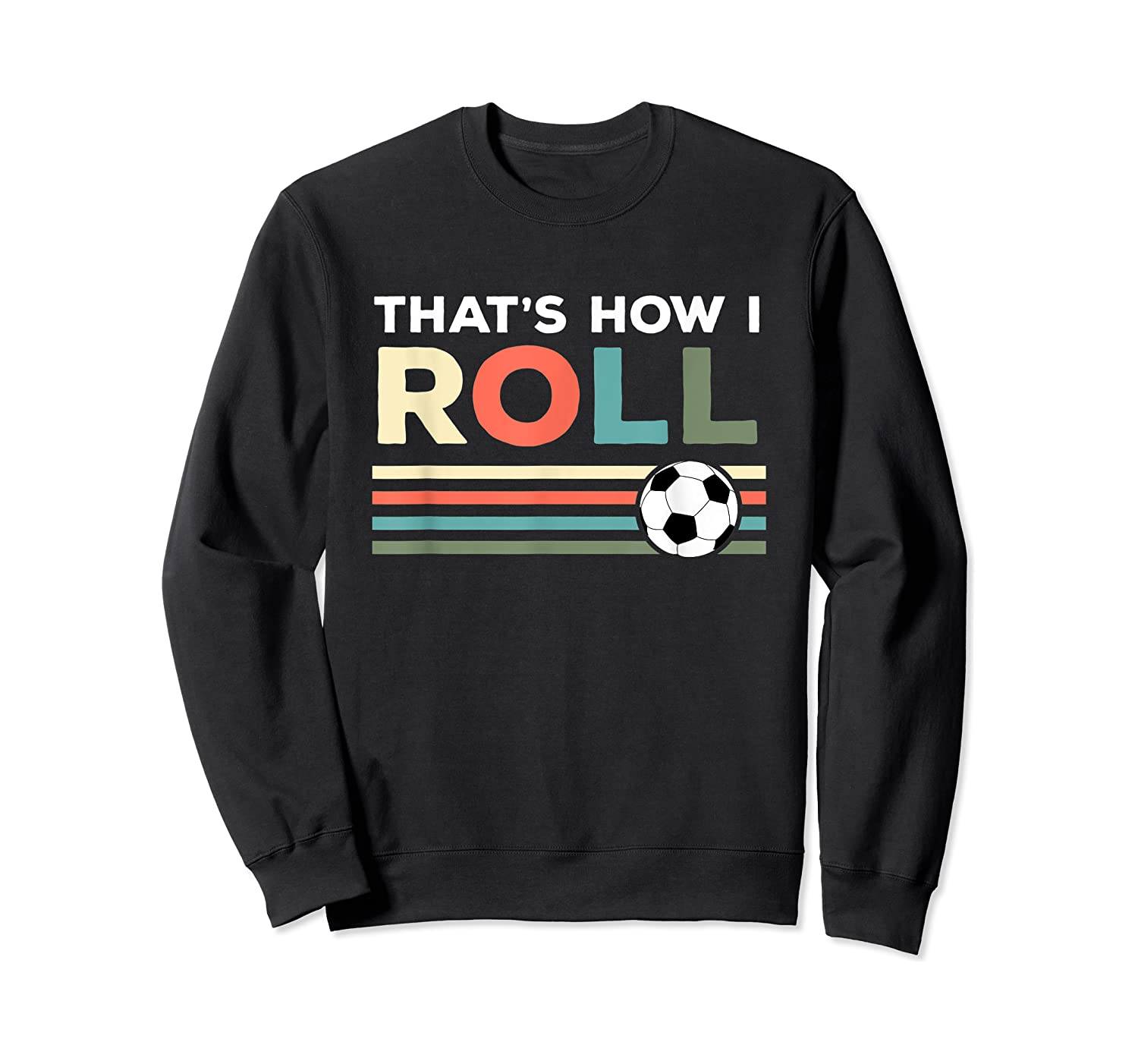 Soccer Lover T Shirt - That Is How I Roll T-shirt Crewneck Sweater