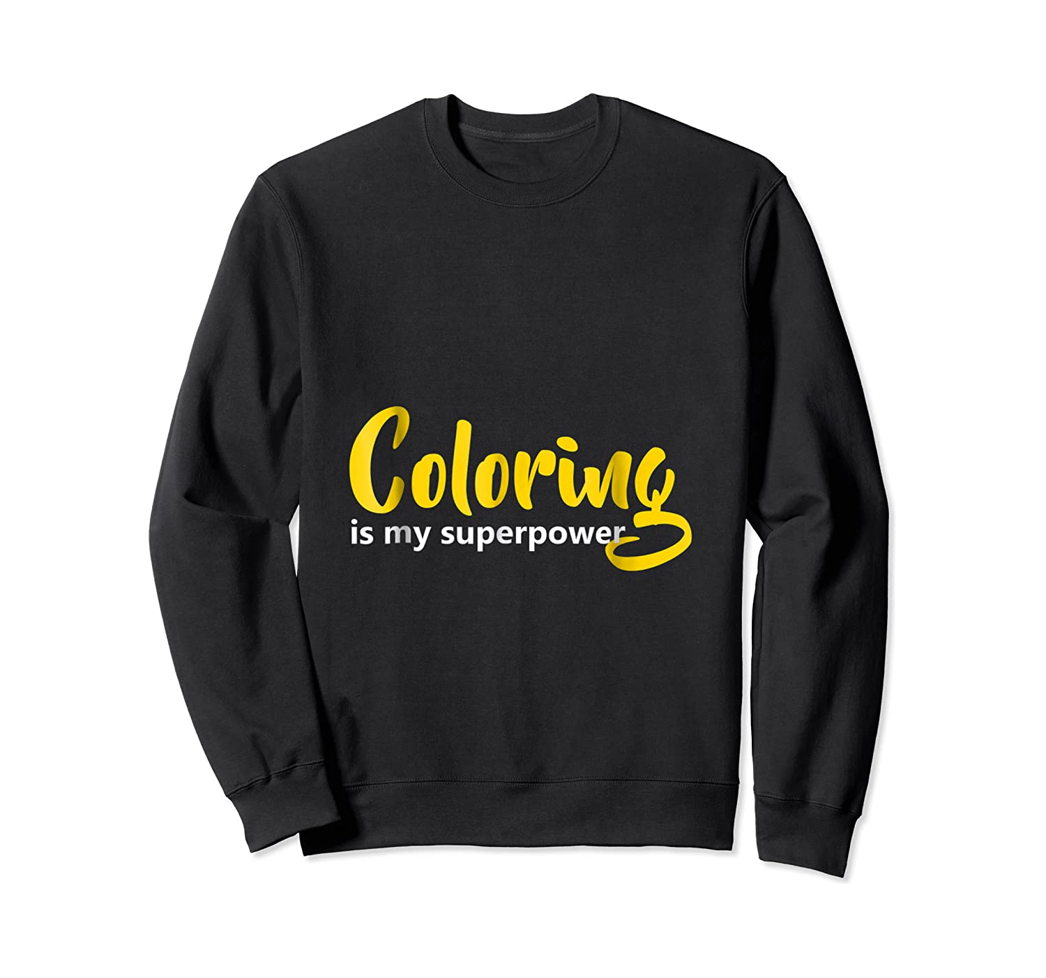 Coloring Is My Superpower T Shirt Crewneck Sweater