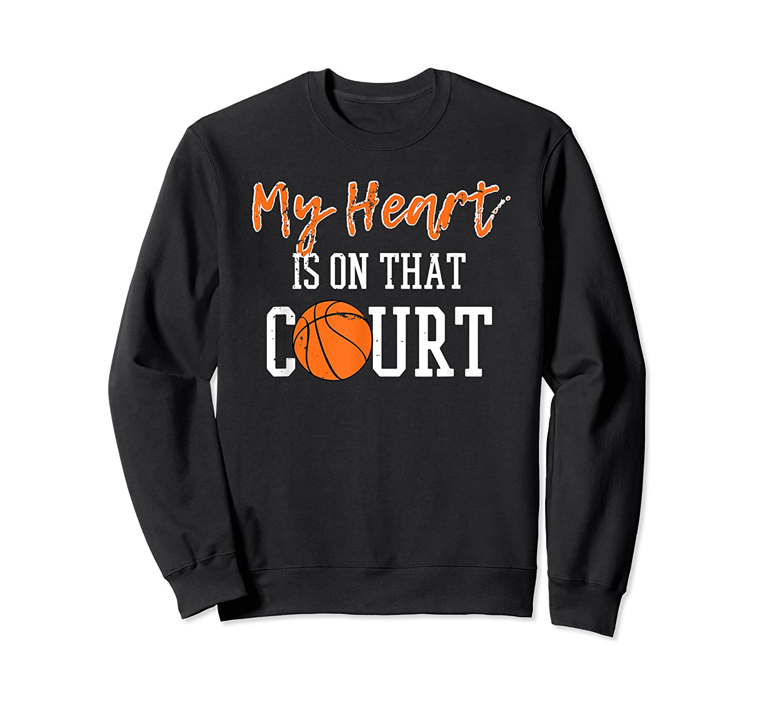 My Heart Is On That Court Basketball T-shirt Crewneck Sweater