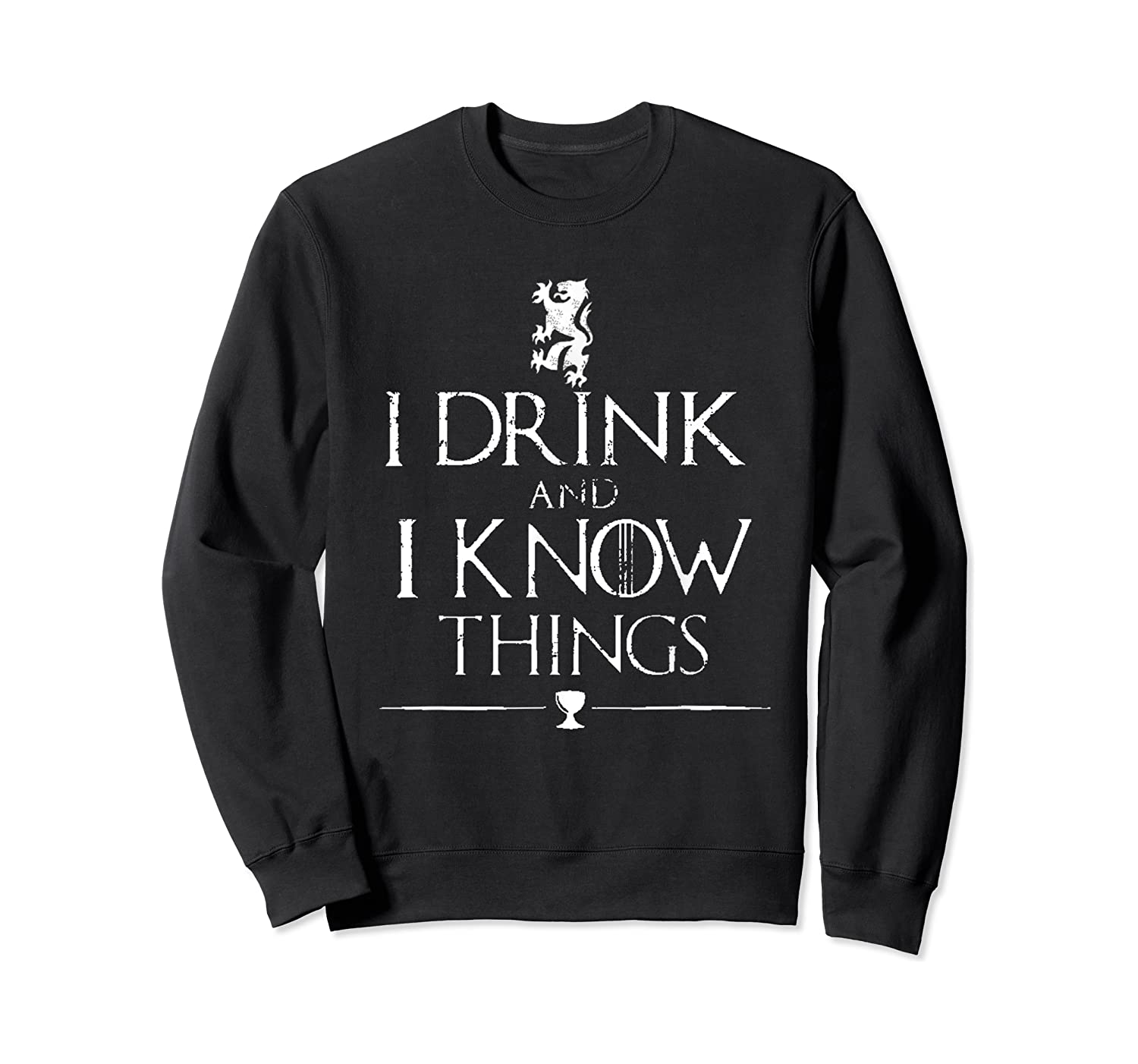 That's What I Do, I Drink And I Know Things Shirts Crewneck Sweater
