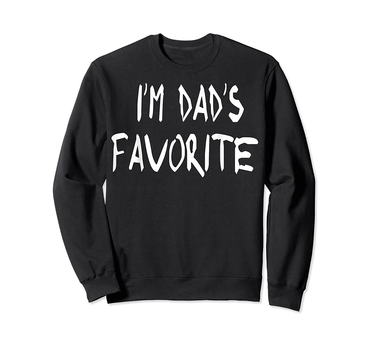 I'm Dad's Favorite T Shirt Father Pop Daddy Crewneck Sweater