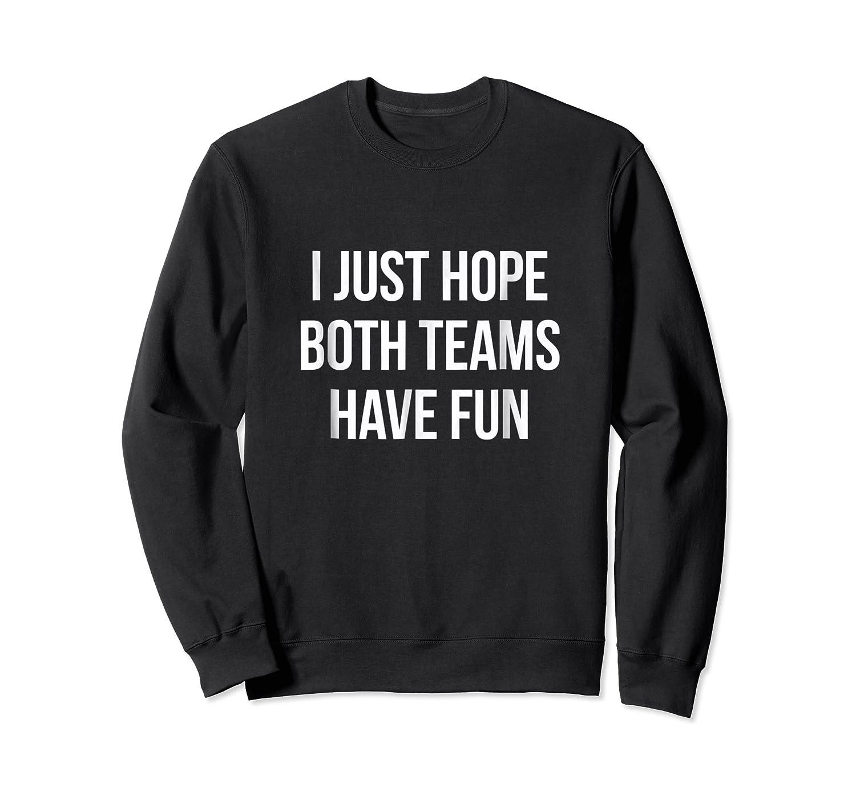 Hope Both Teams Have Fun Cute Gameday Football Shirts Crewneck Sweater