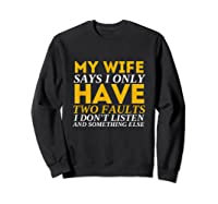 My Wife Says I Only Have Two Faults Funny Husband Shirts Sweatshirt Black