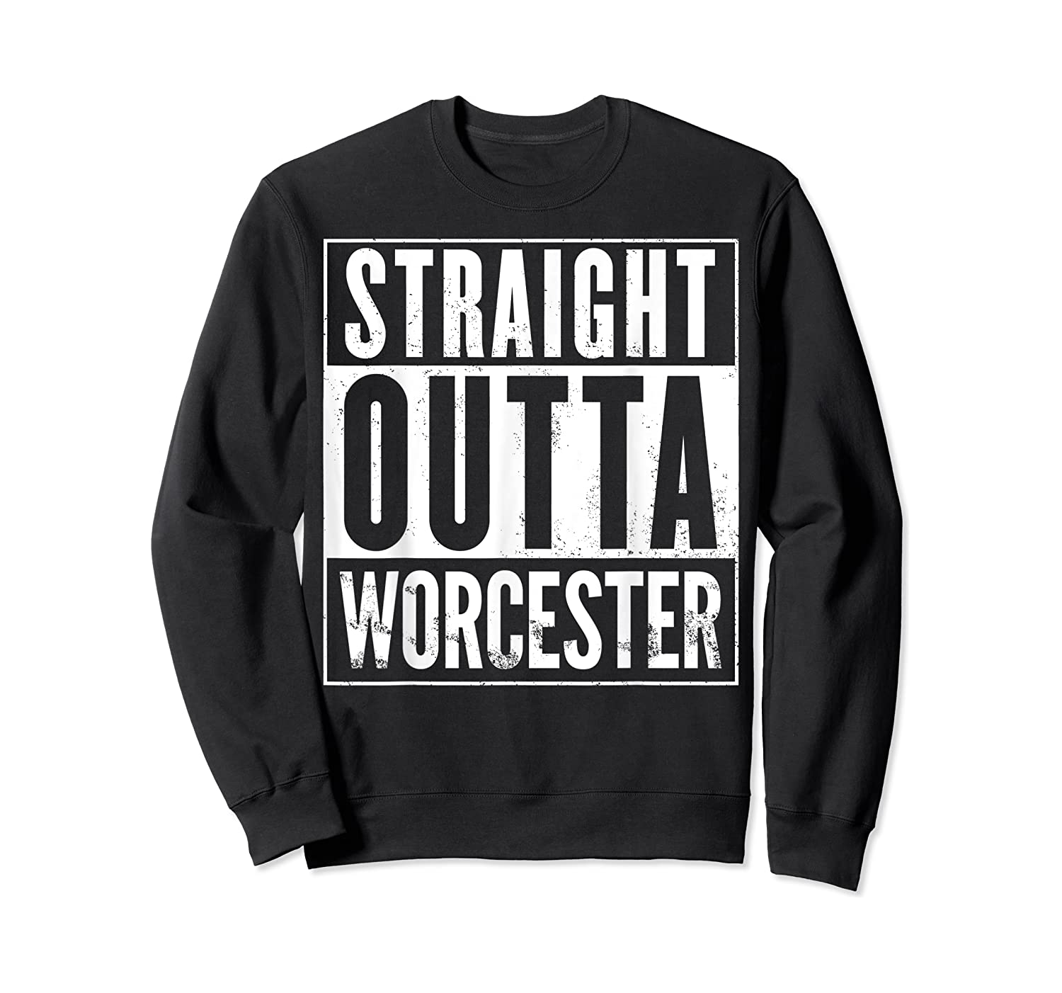 Straight Outta Worcester Distressed Vintage Funny Shirts Crewneck Sweater