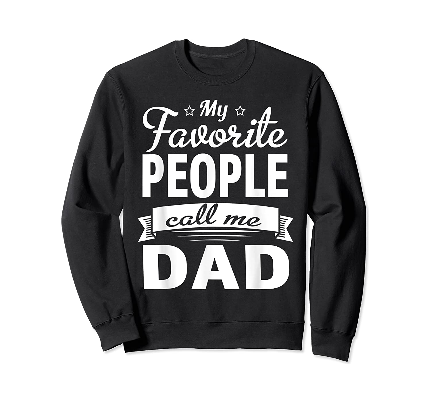Family 365 Father's Day My Favorite People Call Me Dad Gift T-shirt Crewneck Sweater