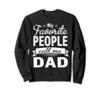 Family 365 Father\\\'s Day My Favorite People Call Me Dad Gift T-shirt Sweatshirt Black