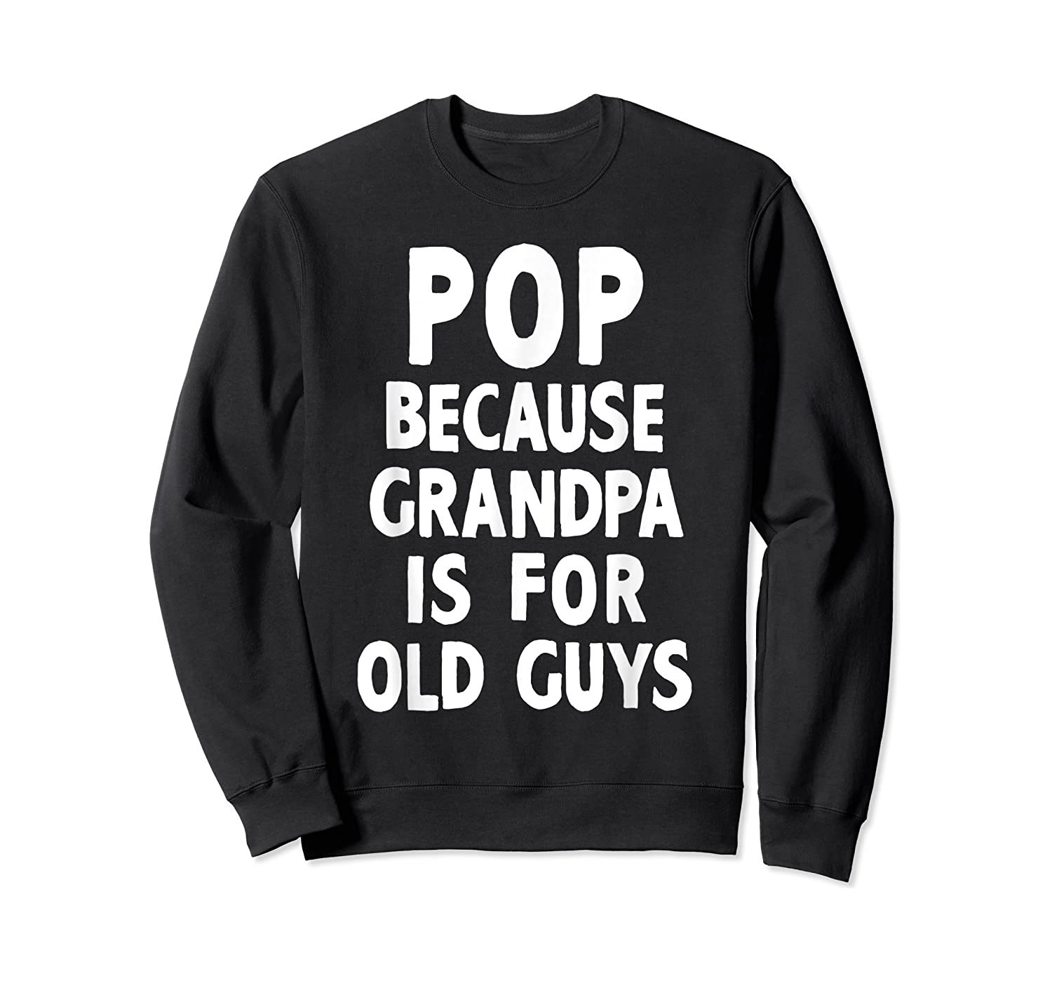 Pop Because Grandpa Is For Old Guys Funny Gift T-shirt T-shirt Crewneck Sweater