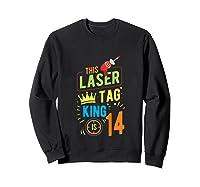 Laser Tag Gift King Is 14 Shirts Sweatshirt Black