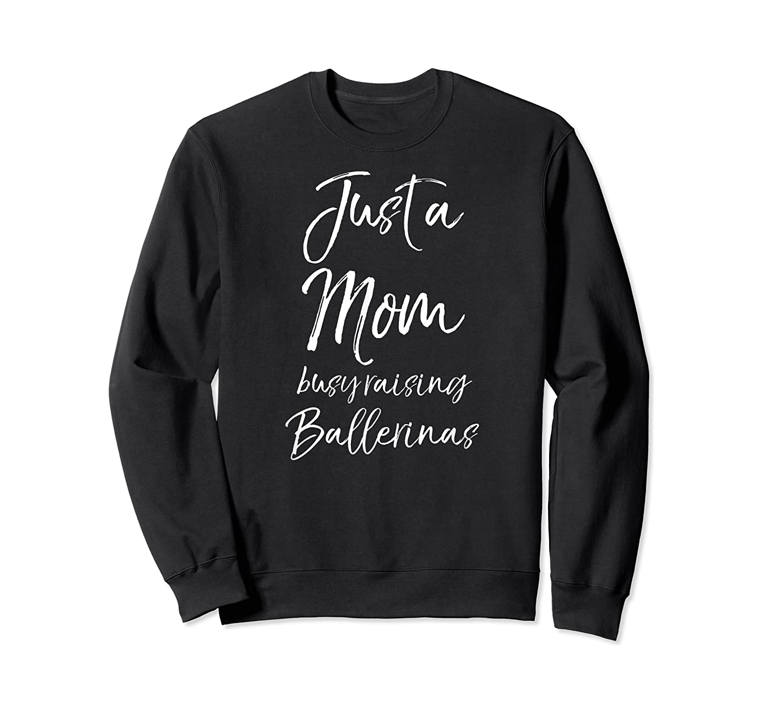 Girl Mom Mothers Day Gift Just A Mom Busy Raising Ballerinas Shirts Crewneck Sweater
