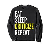 Critic Funny Gift Eat Sleep Criticize Repeat Shirts Sweatshirt Black