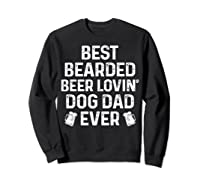 Best Bearded Beer Lovin Dog Dad Drinking Lover Gift Shirts Sweatshirt Black