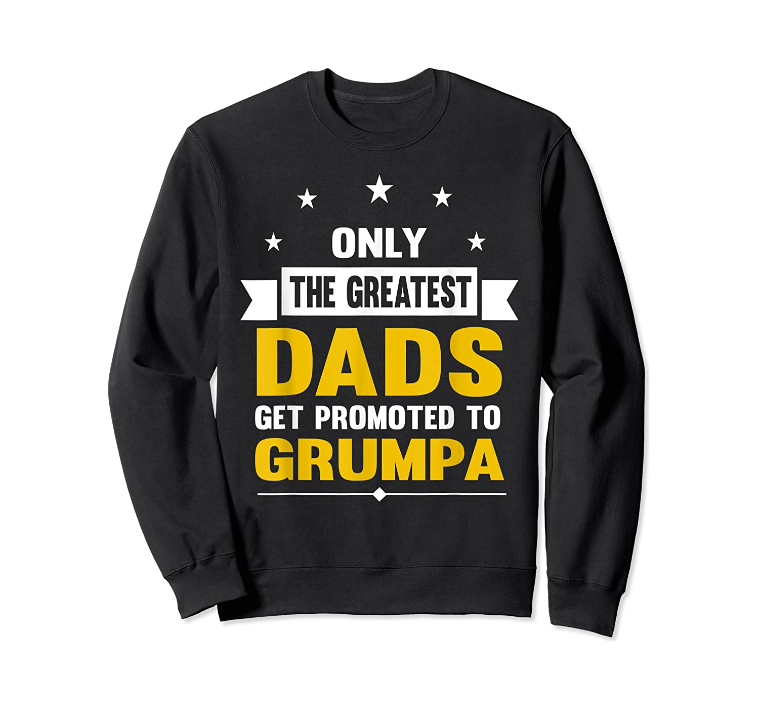 Family 365 The Greatest Dads Get Promoted To Grumpa Grandpa T-shirt Crewneck Sweater