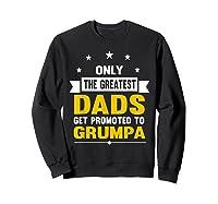 Family 365 The Greatest Dads Get Promoted To Grumpa Grandpa T-shirt Sweatshirt Black