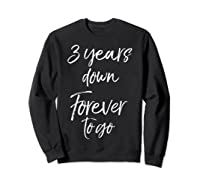 3rd Anniversary Gifts For Couples 3 Years Down Forever To Go Shirts Sweatshirt Black