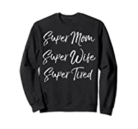 Funny Mother's Day Gift Super Mom Super Wife Super Tired Shirts Sweatshirt Black
