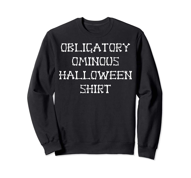 Obligatory Ominous Halloween All Hallows Eve Fun Party Gear T-shirt Crewneck Sweater